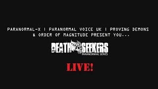 Death Seekers UK | LIVE | Paranormal-X | Proving Demons | Paranormal Voice UK | Order Of Magnitude