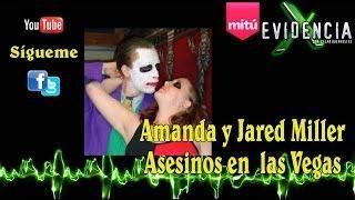 Amanda y Jared Miller Pareja de Asesinos en las Vegas - Evidencia X - Cesar Buenrostro