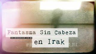 Soldado Sin Cabeza en Irak   Video Paranormal