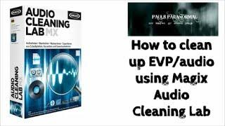 How to clean up EVP/audio using Magix Audio Cleaning Lab