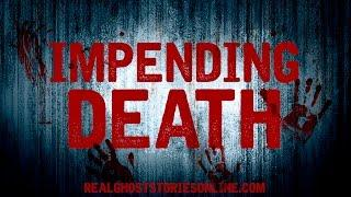 Impending Death | Ghost Stories, Paranormal, Supernatural, Hauntings, Horror