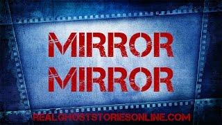 Mirror Mirror | Ghost Stories, Paranormal, Supernatural, Hauntings, Horror