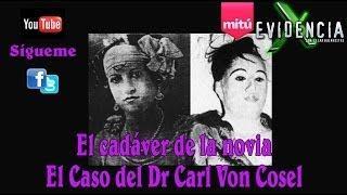El Cadáver De La Novia, Dr. Carl Von Cosel - Evidencia X – Cesar Buenrostro