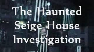 THE HAUNTED SEIGE HOUSE GHOST INVESTIGATION