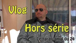 Lieux hantés - Hors série 1 et 2 le VLOG