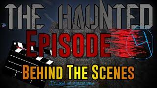 "THE HAUNTED: Episode 4 - ""Time"" BEHIND THE SCENES!"