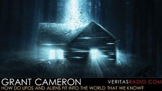 Veritas Radio - Grant Cameron - 1 of 2 -   How Do UFOs and Aliens Fit Into the World  That We Know?
