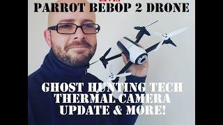 Parrot BEBOP 2 Drone | PARANORMAL Investigation & GHOST Hunting | THERMAL Imaging Camera Update!