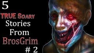 5 TRUE Scary Stories From BrosGrim # 2