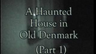 A HAUNTED HOUSE IN OLD DENMARK PART 1