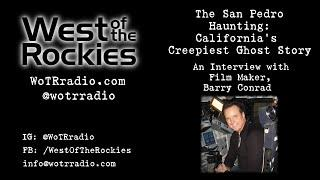 California's Creepiest Ghost Story: Barry Conrad on The San Pedro Haunting