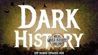 Dark History | Real Ghost Stories from Real People