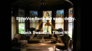 EchoVox VS. Black Swann Inn, Tilton NH. LOUD MALE SIGH