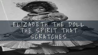 ELIZABETH THE DOLL-The Spirit That Scratches