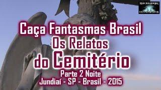 Relatos do Cemitério Caça Fantasmas Brasil Jundiai SP parte 2