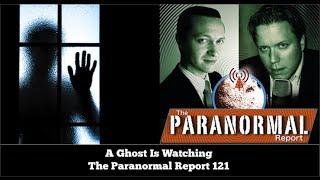 A Ghost Is Watching - The Paranormal Report 121