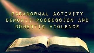 Paranormal Activity, Demonic Possession, and Domestic Violence
