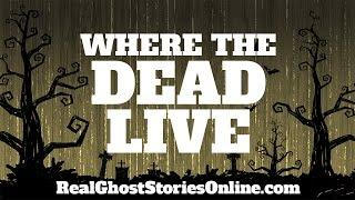 Where The Dead Live | Ghost Stories, Paranormal, Supernatural, Hauntings, Horror