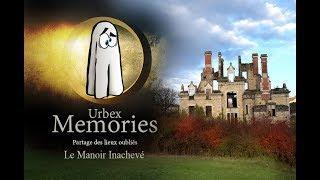 Urbex Memories : Le Manoir Inachevé - EP09