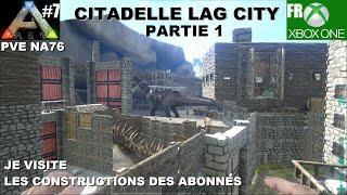 ARK Xbox One [FR] La Citadelle de Lag city Partie 1 (#7 Je visite les constructions des Abonnés)