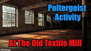 Poltergeist Activity At The Old Textile Mill | Yorkshire's Ghosts