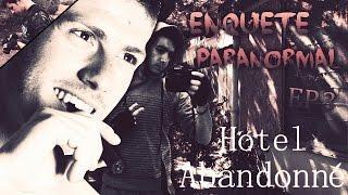 Enquête Paranormal - S01 EP03 : Un Hôtel Abandonné