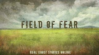 Fields of Fear | Ghost Stories, Paranormal, Supernatural, Hauntings, Horror