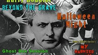 MY HAUNTED DIARY – Houdini Beyond the Grave Halloween Seance Ghost Box Session paranormal