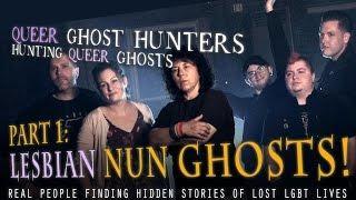 QUEER Ghost Hunters PART 1: Lesbian Nun Ghosts!