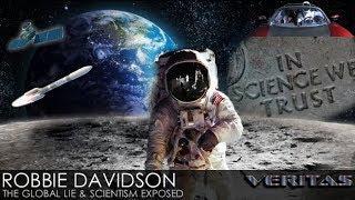 Robbie Davidson - The Global Lie & Scientism Exposed
