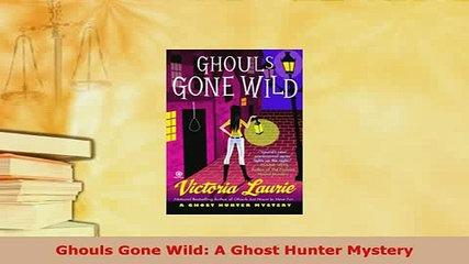 Download  Ghouls Gone Wild A Ghost Hunter Mystery  EBook
