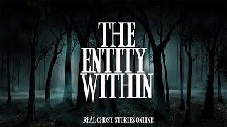 The Entity Within   Ghost Stories, Paranormal, Supernatural, Hauntings, Horror