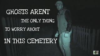 GHOSTS ARENT THE ONLY THING TO BE SCARED OF AT THIS CEMETERY