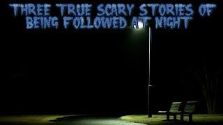 3 True Scary Stories of Being Followed at Night  (Ft. Slumlocker)