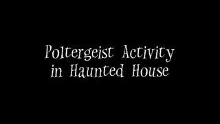 Poltergeist Activity In Very Haunted Home