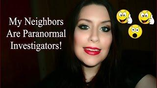 My Neighbors are Paranormal Investigators+Video Ideas | Paranormal Vlog