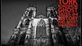 Project Reveal: Roadshow YORK GHOST TALES 4: History and GHOST Sightings - Most Haunted City