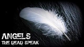 PROOF ANGELS EXIST | THE DEAD SPEAK