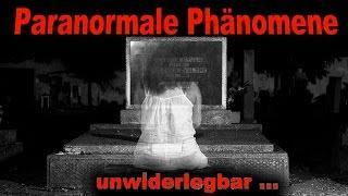 Paranormale Phänomene - unwiderlegbar!