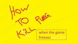 HOW TO kill PUBG when it freezes without having to restart or sign out