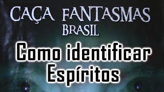 Como identificamos Espíritos Caça Fantasmas Brasil Visão Paranormal