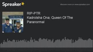 Kadrolsha Ona; Queen Of The Paranormal (part 1 of 6)