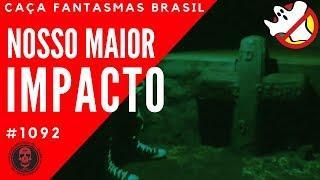 Nosso Maior Impacto - Caça Fantasmas Brasil #1092