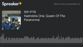 Kadrolsha Ona; Queen Of The Paranormal (part 5 of 6)