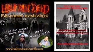 Full Interview at Half Past Dead Paranormal Radio LIVE With Roger Belt & Special Guest:Lord Rick