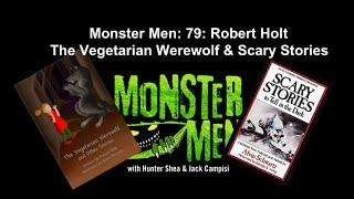 Monster Men Ep. 79: Scary Stories for Kids- The Vegetarian Werewolf w/ Robert Holt