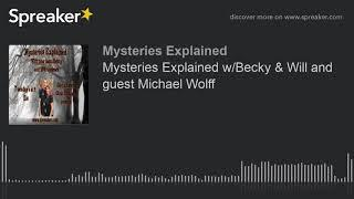 Mysteries Explained w/Becky & Will and guest Michael Wolff