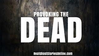 Provoking The Dead | Ghost Stories, Paranormal, Supernatural, Hauntings, Horror
