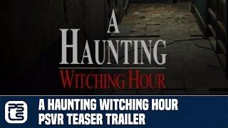 A Haunting Witching Hour PSVR Teaser Trailer