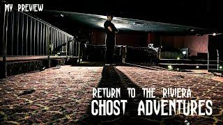GHOST ADVENTURES: RETURN TO THE RIVIERA (MY PREVIEW)